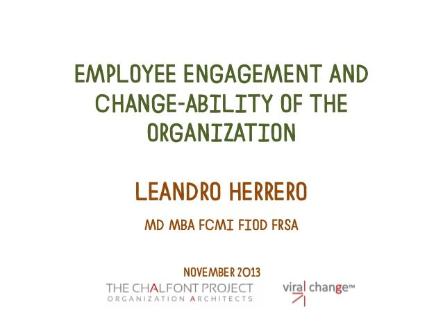 EMPLOYEE ENGAGEMENT AND CHANGE-ABILITY OF THE ORGANIZATION LEANDRO HERRERO MD MBA FCMI FIOD FRSA NOVEMBER 2013