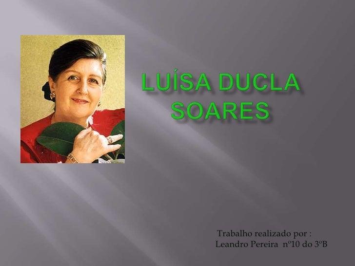 Luísa Ducla Soares  Trabalho realizado por :                                  Leandro Pereira  nº10 do 3ºB