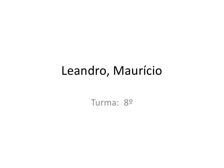 Leandro, Maurício <br />Turma:  8º<br />