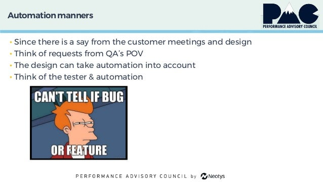 Automationmanners • Since there is a say from the customer meetings and design • Think of requests from QA's POV • The des...