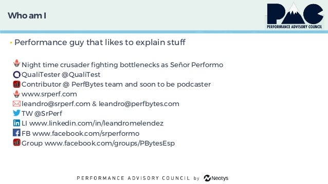 Who am I • Performance guy that likes to explain stuff • Night time crusader fighting bottlenecks as Señor Performo • Qual...