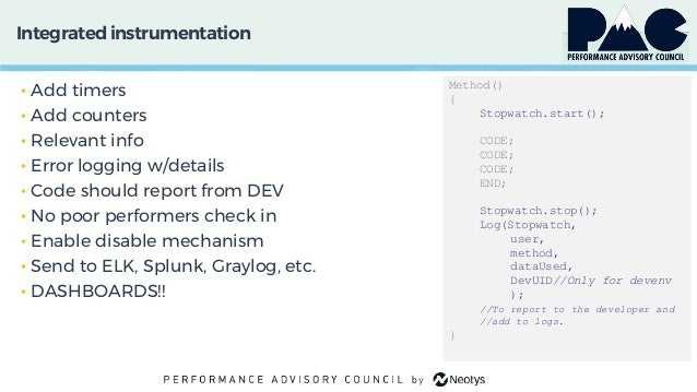 Integratedinstrumentation • Add timers • Add counters • Relevant info • Error logging w/details • Code should report from ...