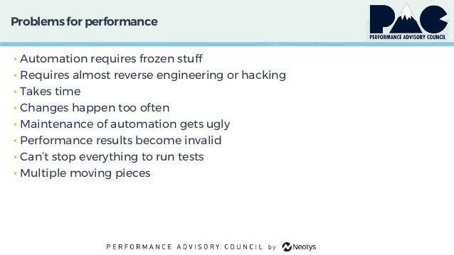 Problems for performance • Automation requires frozen stuff • Requires almost reverse engineering or hacking • Takes time ...