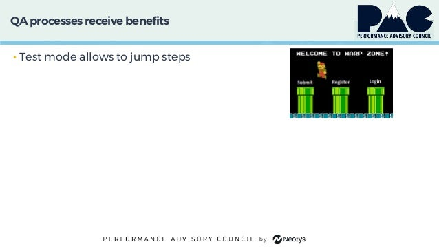 QA processes receivebenefits • Test mode allows to jump steps