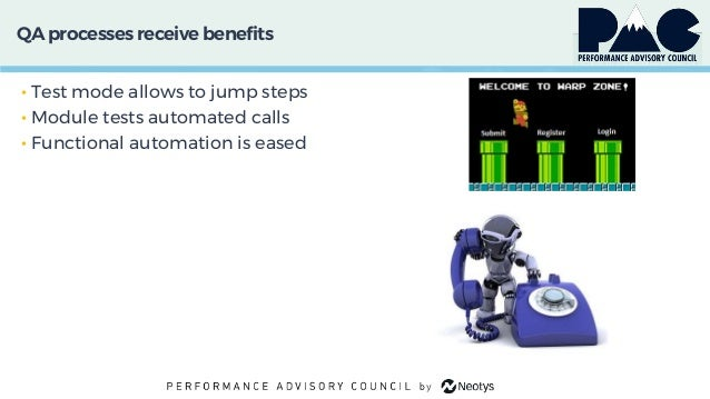 QA processes receivebenefits • Test mode allows to jump steps • Module tests automated calls • Functional automation is ea...
