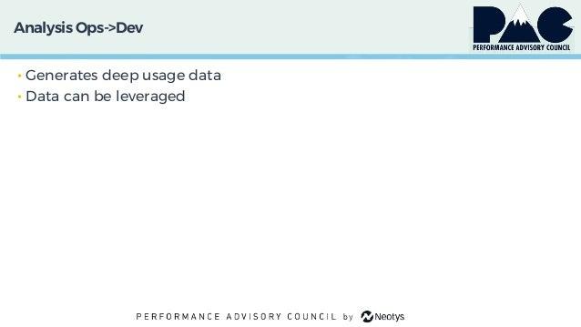 Analysis Ops->Dev • Generates deep usage data • Data can be leveraged