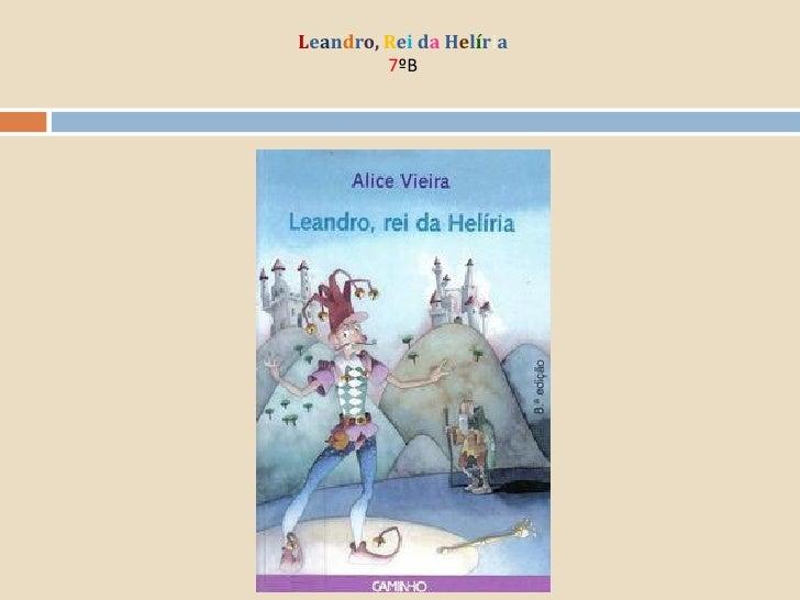 Leandro, Rei da Helíria          7ºB