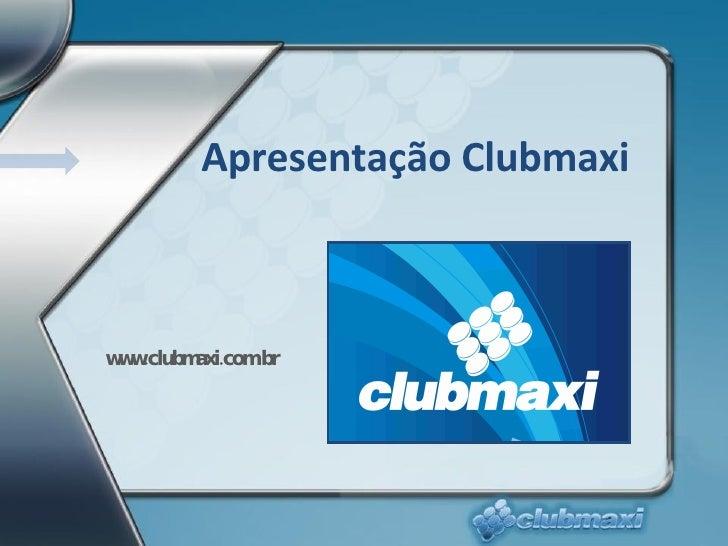 Apresentação Clubmaxi www.clubmaxi.com.br
