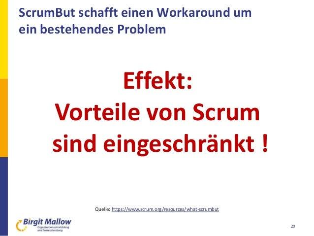 ScrumBut schafft einen Workaround um ein bestehendes Problem 20 Quelle: https://www.scrum.org/resources/what-scrumbut Effe...