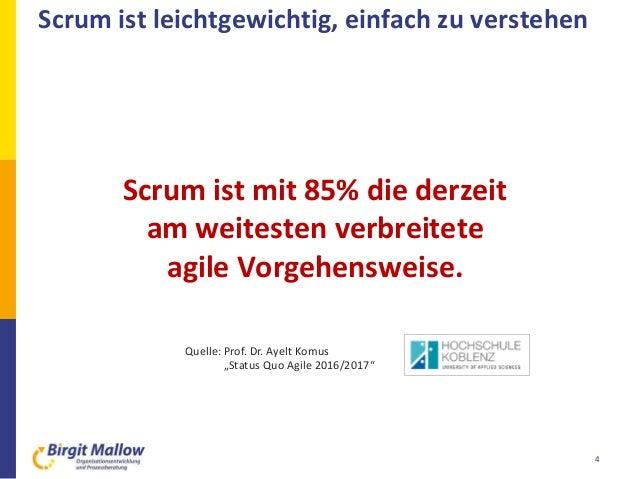 Scrum ist leichtgewichtig, einfach zu verstehen 4 Scrum ist mit 85% die derzeit am weitesten verbreitete agile Vorgehenswe...