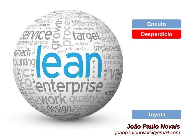 João Paulo NovaisJoão Paulo Novais joaopaulonovais@gmail.com Enxuto Toyota Desperdício