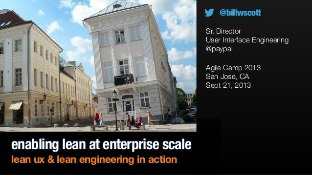 enabling lean at enterprise scale lean ux & lean engineering in action Agile Camp 2013 San Jose, CA Sept 21, 2013 @billwsc...