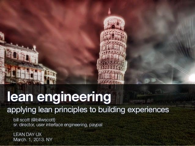 lean engineeringapplying lean principles to building experiences bill scott (@billwscott) sr. director, user interface eng...