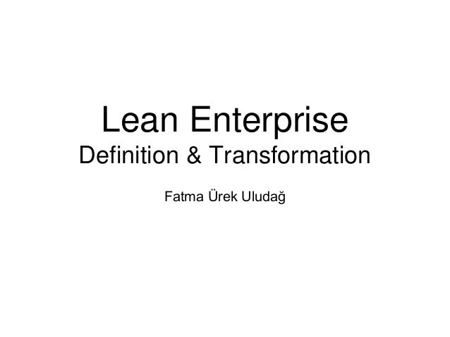 Lean Enterprise Definition & Transformation Fatma Ürek Uludağ