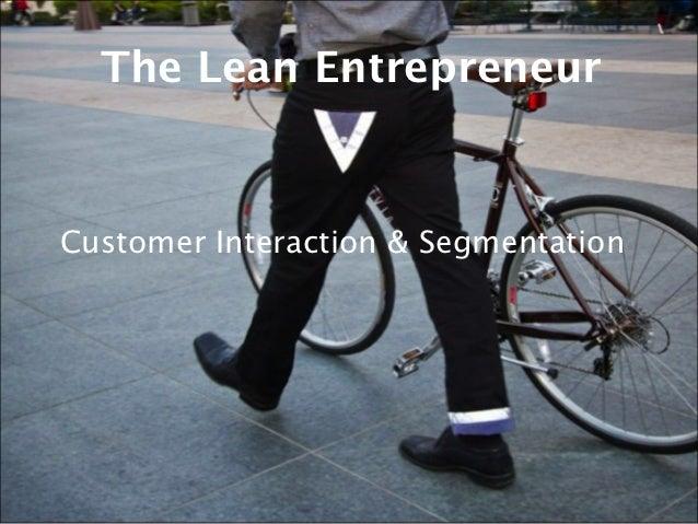 The Lean EntrepreneurCustomer Interaction & Segmentation