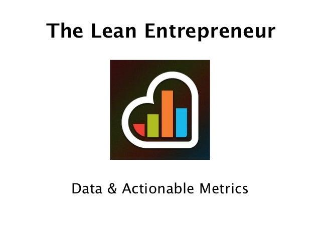 The Lean Entrepreneur  Data & Actionable Metrics