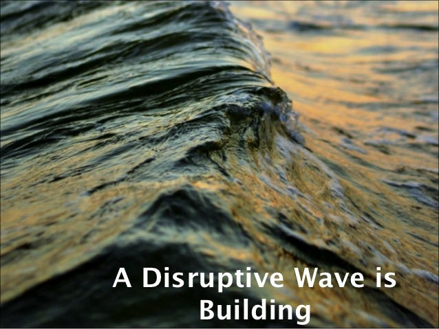 A Disruptive Wave is      Building