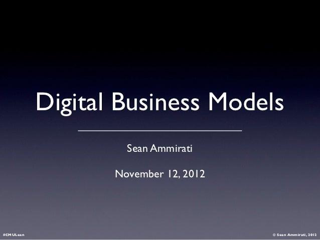 Digital Business Models                    Sean Ammirati                  November 12, 2012#CMULean                       ...