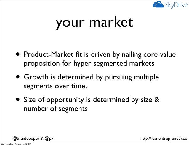 your market            • Product-Market fit is driven by nailing core value                   proposition for hyper segment...