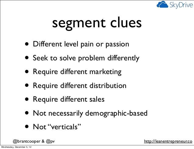 segment clues                   • Different level pain or passion                   • Seek to solve problem differently   ...