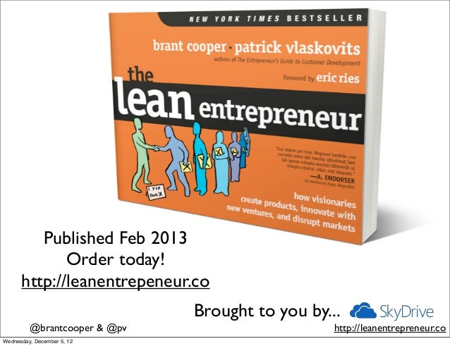 Published Feb 2013             Order today!      http://leanentrepeneur.co                              Brought to you by....