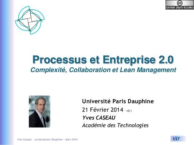 Processus et Entreprise 2.0 Complexité, Collaboration et Lean Management  Université Paris Dauphine 21 Février 2014 – v0.1...