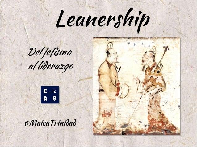 Leanership  Del jefismo  al liderazgo  @MaicaTrinidad