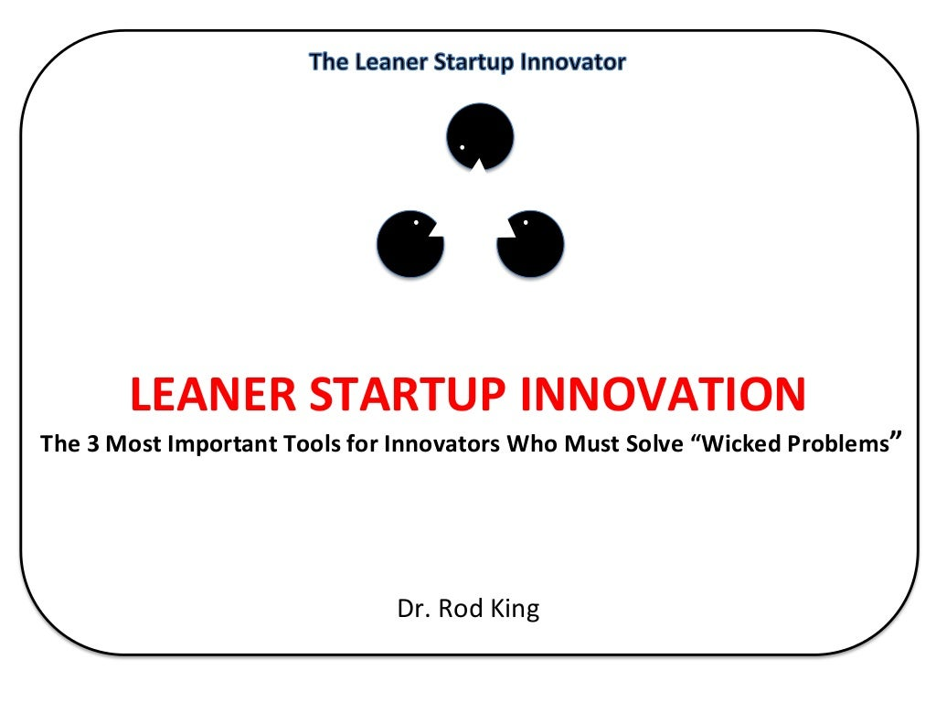 """Leaner Startup Innovation: The 3 Most Important Tools for Innovators Who Must Solve """"Wicked Problems"""""""