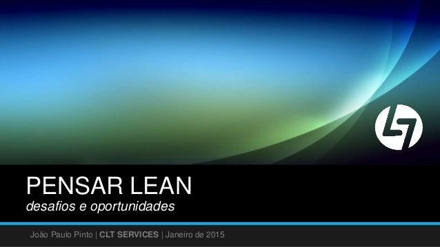 PENSAR LEAN desafios e oportunidades João Paulo Pinto | CLT SERVICES | Janeiro de 2015