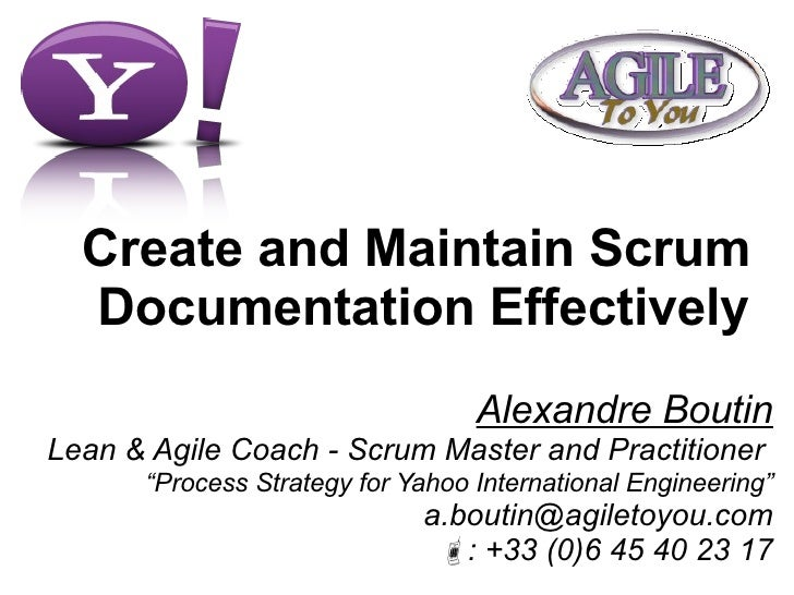 Create and Maintain Scrum  Documentation Effectively Alexandre Boutin Lean & Agile Coach - Scrum Master and Practitioner  ...