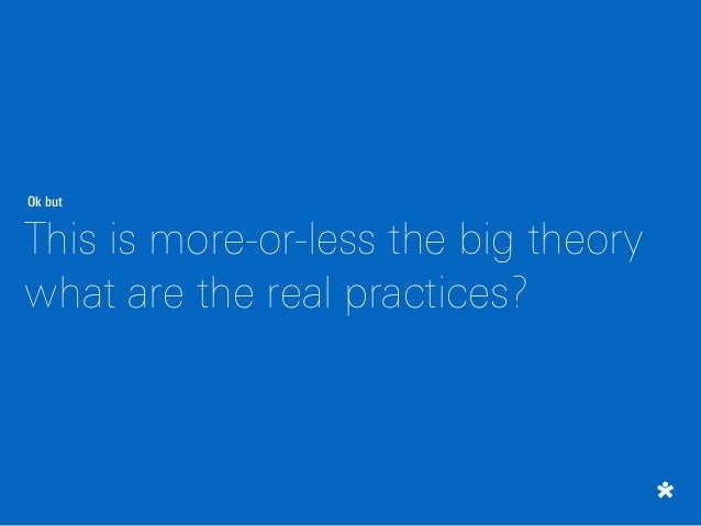 Ok but This is more-or-less the big theory what are the real practices?