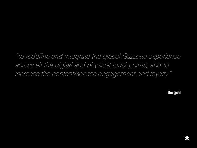 """""""to redefine and integrate the global Gazzetta experience across all the digital and physical touchpoints, and to increase..."""