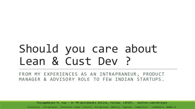 Should you care about Lean & Cust Dev ? FROM MY EXPERIENCES AS AN INTRAPRANEUR, PRODUCT MANAGER & ADVISORY ROLE TO FEW IND...