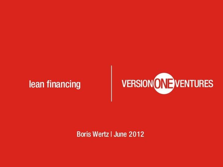 lean financing            Boris Wertz | June 2012