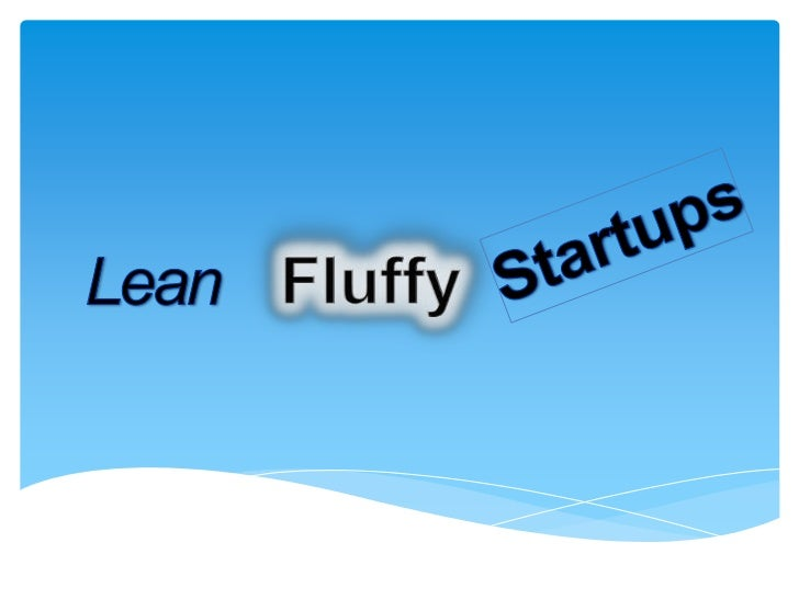 Startups<br />Fluffy<br />Lean<br />