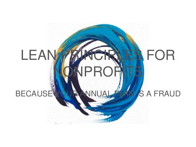 LEAN PRINCIPLES FOR NONPROFITS BECAUSE YOUR ANNUAL PLAN IS A FRAUD