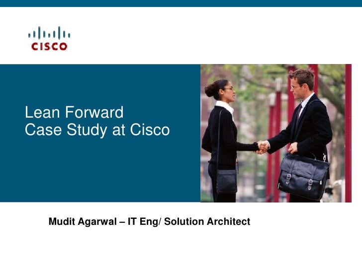Lean Forward<br />Case Study at Cisco<br />Mudit Agarwal – IT Eng/ Solution Architect<br />