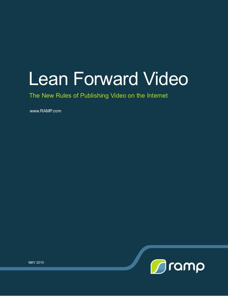 Lean Forward VideoThe New Rules of Publishing Video on the Internetwww.RAMP.comMAY 2010