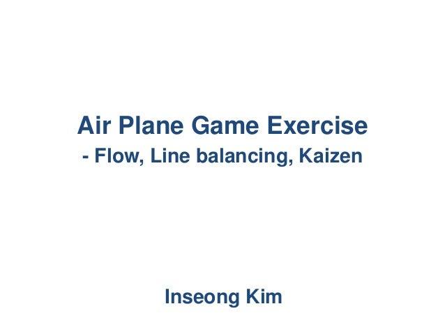 Air Plane Game Exercise - Flow, Line balancing, Kaizen Inseong Kim