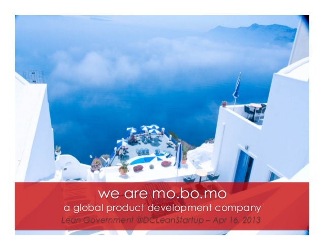 we are mo.bo.moa global product development companyLean Government @DCLeanStartup – Apr 16, 2013