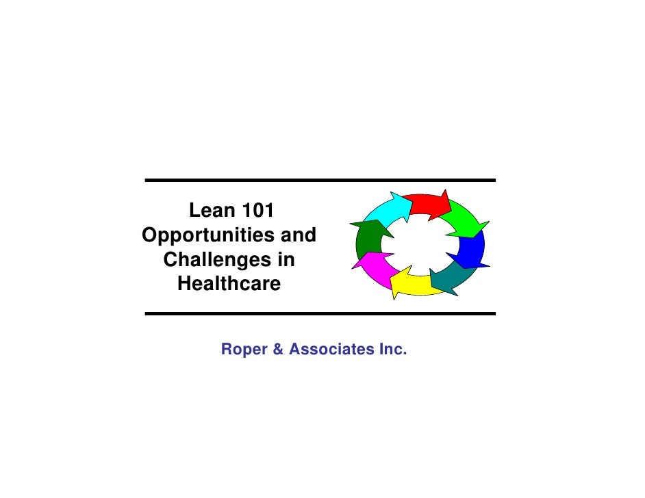 Lean 101 Opportunities and  Challenges in    Healthcare          Roper & Associates Inc.