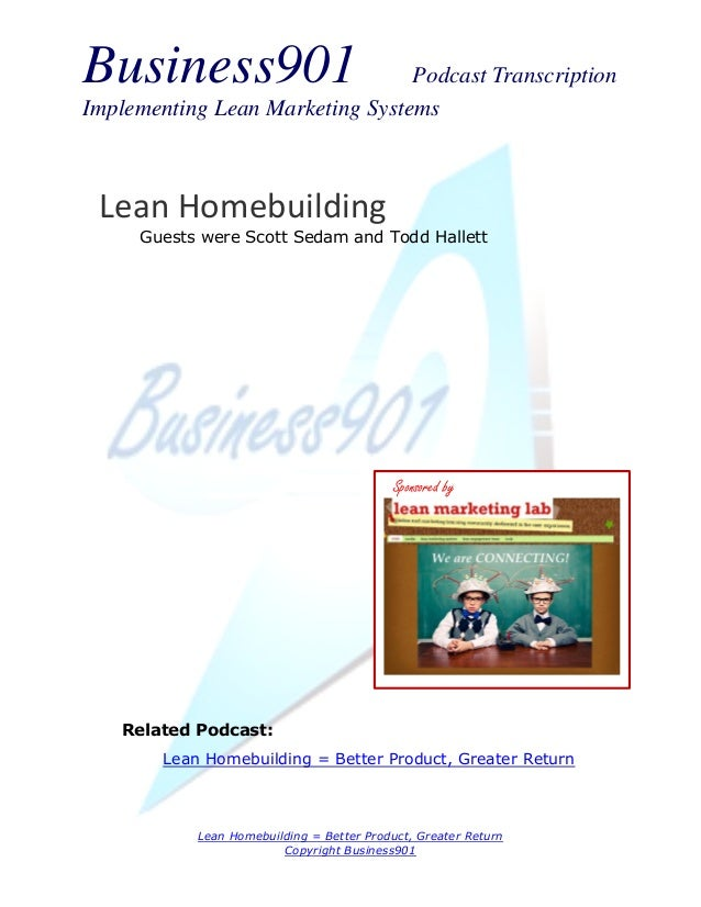 Business901                      Podcast TranscriptionImplementing Lean Marketing Systems Lean Homebuilding     Guests wer...