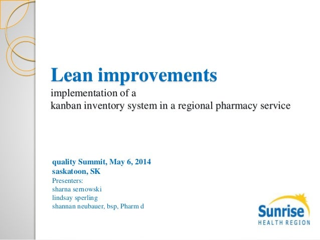 Lean improvements implementation of a kanban inventory system in a regional pharmacy service quality Summit, May 6, 2014 s...