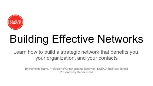 Building Effective Networks Learn how to build a strategic network that benefits you, your organization, and your contacts...