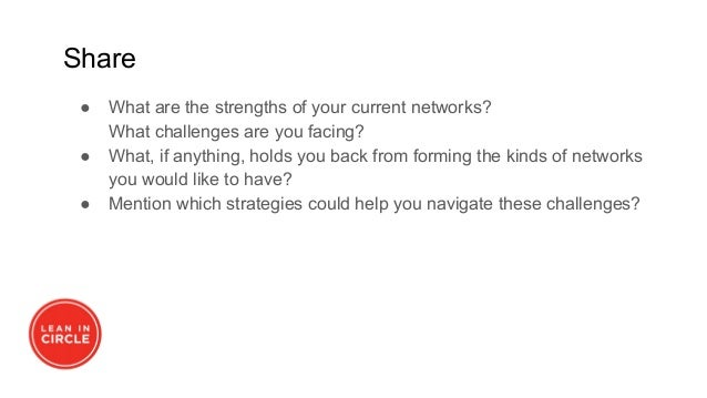 Share ● What are the strengths of your current networks? What challenges are you facing? ● What, if anything, holds you ba...