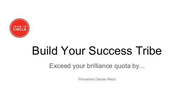 Build Your Success Tribe Exceed your brilliance quota by... Presented Denise Reed