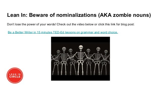 Lean In: Beware of nominalizations (AKA zombie nouns) Don't lose the power of your words! Check out the video below or cli...