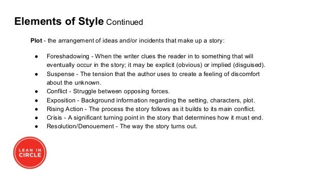 Elements of Style Continued Plot - the arrangement of ideas and/or incidents that make up a story: ● Foreshadowing - When ...