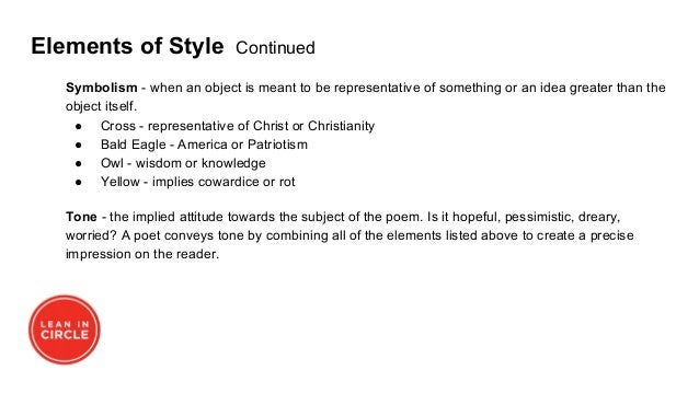 Elements of Style Continued Symbolism - when an object is meant to be representative of something or an idea greater than ...