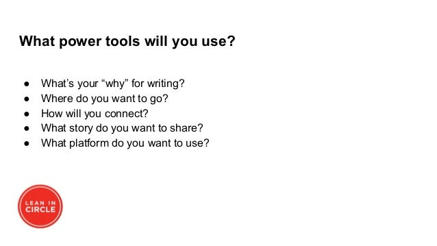 """What power tools will you use? ● What's your """"why"""" for writing? ● Where do you want to go? ● How will you connect? ● What ..."""